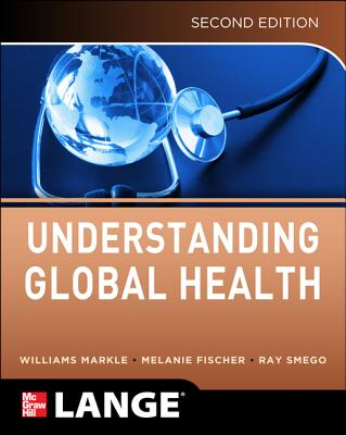 Understanding Global Health - Markle, William H, and Fisher, Melanie A, and Smego, Ray A