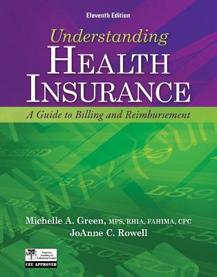 Understanding Health Insurance: A Guide to Billing and Reimbursement - Green, Michelle