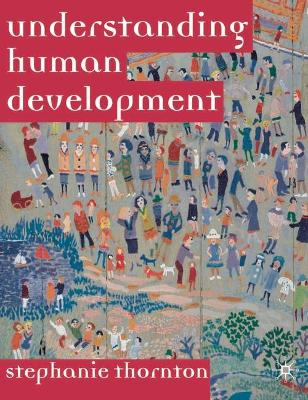 Understanding Human Development: Biological, Social and Psychological Processes from Conception to Adult Life - Thornton, Stephanie