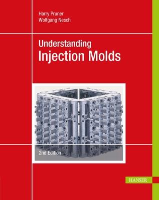 Understanding Injection Molds - Pruner, Harry, and Nesch, Wolfgang