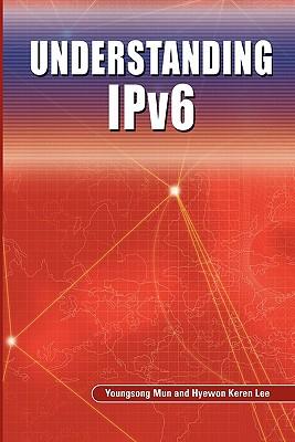 Understanding IPv6 - Mun, Youngsong, and Lee, Hyewon Keren
