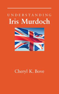 Understanding Iris Murdoch - Bove, Cheryl K