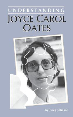 Understanding Joyce Carol Oates - Johnson, Greg