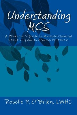 Understanding MCS: A Therapist's Guide to Multiple Chemical Sensitivity and Environmental Illness - O'Brien, Roselle P