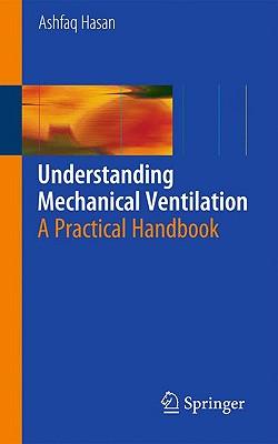 Understanding Mechanical Ventilation: A Practical Handbook - Hasan, Ashfaq