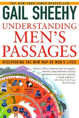 Understanding Men's Passages: Discovering the New Map of Men's Lives - Sheehy, Gail