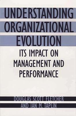 Understanding Organizational Evolution: Its Impact on Management and Performance - Fletcher, Douglas Scott, and Taplin, Ian M
