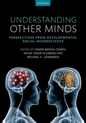 Understanding Other Minds: Perspectives from developmental social neuroscience - Baron-Cohen, Simon (Editor), and Lombardo, Michael (Editor), and Tager-Flusberg, Helen (Editor)
