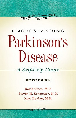 Understanding Parkinson's Disease: A Self-Help Guide - Cram, David L, and Gao, Xiao, MD, and Schechter, Steven, MD