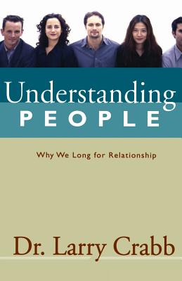 Understanding People: Why We Long for Relationship - Crabb, Lawrence J