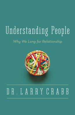 Understanding People: Why We Long for Relationship - Crabb, Larry, Dr.