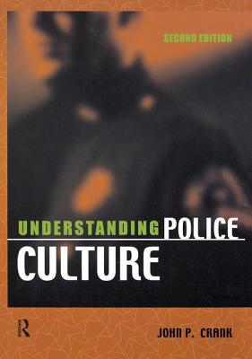 Understanding Police Culture - Crank, John P.