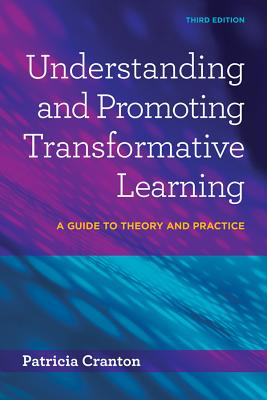 Understanding & Promoting Transformative Learning: A Guide to Theory and Practice - Cranton, Patricia