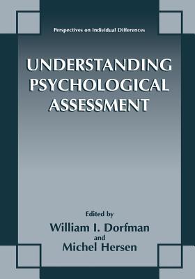 Understanding Psychological Assessment - Dorfman, William I (Editor), and Hersen, Michel, Dr., PH.D. (Editor)