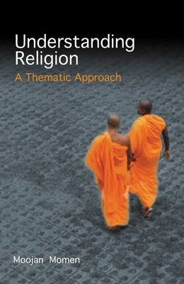 Understanding Religion: A Thematic Approach - Momen, Moojan, Dr., MB