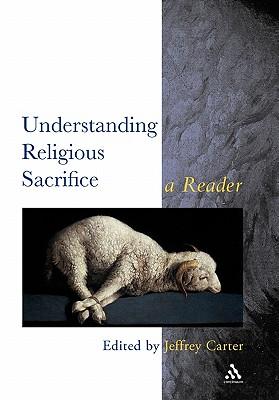 Understanding Religious Sacrifice - Carter, Jeffrey (Editor)
