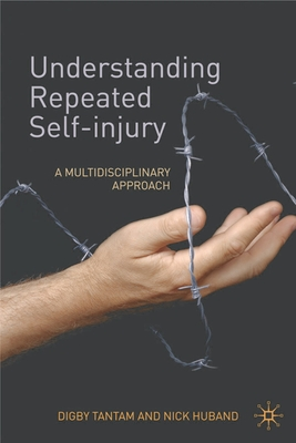 Understanding Repeated Self-Injury: A Multidisciplinary Approach - Tantam, Digby, Dr.