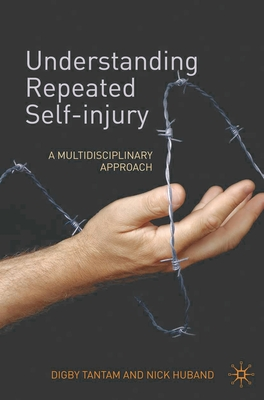 Understanding Repeated Self-Injury: A Multidisciplinary Approach - Tantam, Digby, Dr., and Huband, Nick