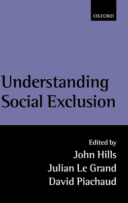 Understanding Social Exclusion - Hills, John (Editor), and Le Grand, Julian (Editor), and Piachaud, David (Editor)