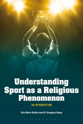 Understanding Sport as a Religious Phenomenon - Bain-Selbo, Eric (Indiana University Kokomo