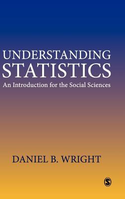 Understanding Statistics: An Introduction for the Social Sciences - Wright, Daniel B, Dr.