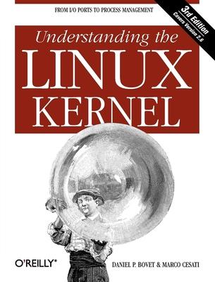 Understanding the Linux Kernel - Bovet, Daniel Plerre, Ph.D., and Cesati, Marco, Ph.D.