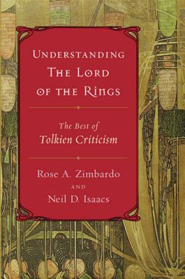 Understanding the Lord of the Rings: The Best of Tolkien Criticism - Isaacs, Neil D (Editor), and Zimbardo, Rose a (Editor)