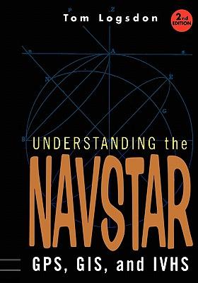 Understanding the Navstar: GPS, GIS, and IVHS - Logsdon, Tom