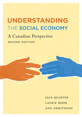 Understanding the Social Economy: A Canadian Perspective - Quarter, Jack, and Mook, Laurie, and Armstrong, Ann