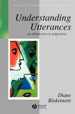 Understanding Utterances: An Introduction to Pragmatics - Blakemore, Diane