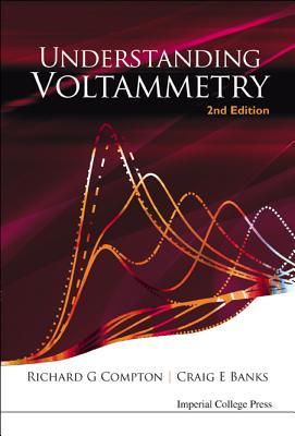 Understanding Voltammetry - Compton, Richard G, and Banks, Craig E