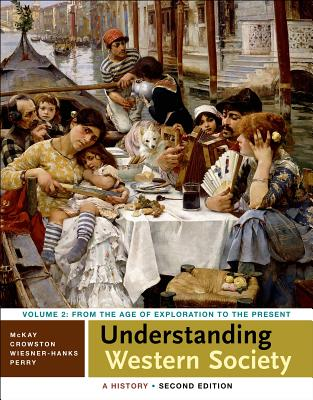 Understanding Western Society: A History, Volume Two - McKay, John P, and Crowston, Clare Haru, and Wiesner-Hanks, Merry E