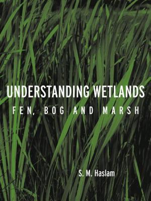 Understanding Wetlands: Fen, Bog and Marsh - Haslam, S M, M.A., SC.D.