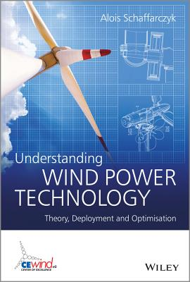 Understanding Wind Power Technology: Theory, Deployment and Optimisation - Schaffarczyk, Alois (Editor)