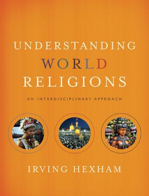 Understanding World Religions: An Interdisciplinary Approach - Hexham, Irving