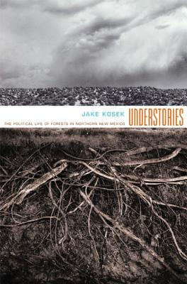 Understories: The Political Life of Forests in Northern New Mexico - Kosek, Jake