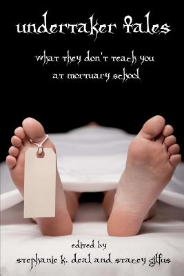 Undertaker Tales: What They Don't Teach You at Mortuary School - Norgus Press, and Deal, Stephanie K (Editor), and Gilfus, Stacey (Editor)