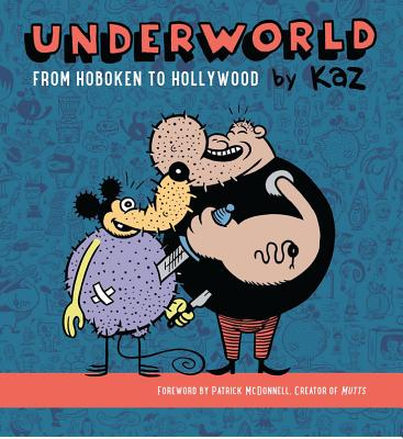 Underworld: From Hoboken to Hollywood - Kaz, and McDonnell, Patrick (Foreword by)