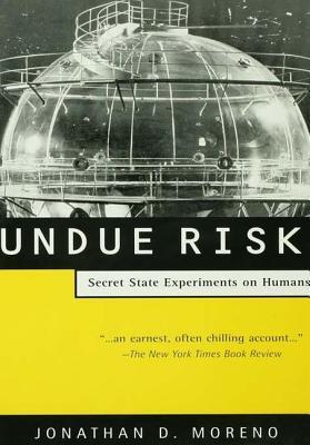 Undue Risk: Secret State Experiments on Humans - Moreno, Jonathan D.