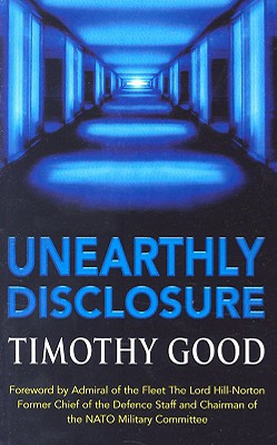Unearthly Disclosure - Good, Timothy, and The Lord Hill-Norton (Foreword by)