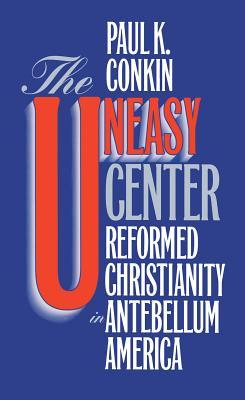 Uneasy Center - Conkin, Paul K