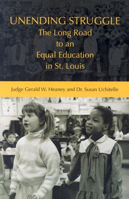 Unending Struggle: The Long Road to an Equal Education in St. Louis - Heaney, Gerald W, Judge