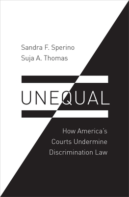 Unequal: How America's Courts Undermine Discrimination Law - Sperino, Sandra F, and Thomas, Suja A