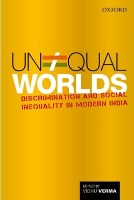 Unequal Worlds: Discrimination and Social Inequality in Modern India - Verma, Vidhu (Editor)