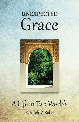 Unexpected Grace: A Life in Two Worlds - Robb, Farifteh