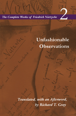 Unfashionable Observations: Volume 2 - Nietzsche, Friedrich, and Gray, Richard T. (Translated by)