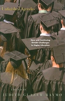 Unfinished Agendas: New and Continuing Gender Challenges in Higher Education - Glazer-Raymo, Judith, Professor