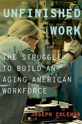 Unfinished Work: The Struggle to Build an Aging American Workforce - Coleman, Joseph, Rev.