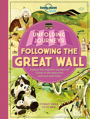 Unfolding Journeys - Following the Great Wall - Kids, Lonely Planet, and Ross, Stewart, and Ngai, Victo (Illustrator)