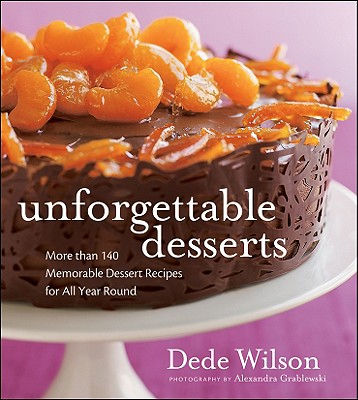 Unforgettable Desserts: More Than 140 Memorable Dessert Recipes for All Year Round - Wilson, Dede